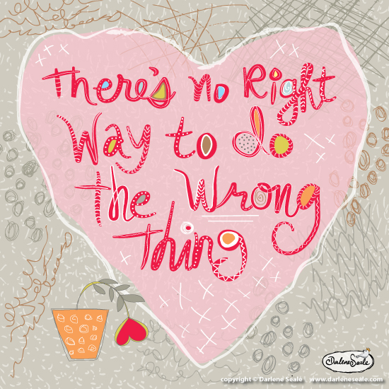 There's No Right Way To Do The Wrong Thing